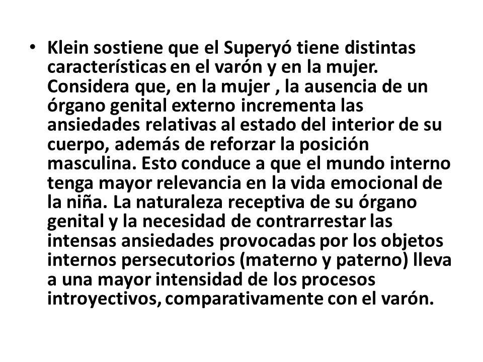 Klein sostiene que el Superyó tiene distintas características en el varón y en la mujer.