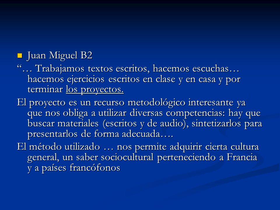 Juan Miguel B2 … Trabajamos textos escritos, hacemos escuchas… hacemos ejercicios escritos en clase y en casa y por terminar los proyectos.