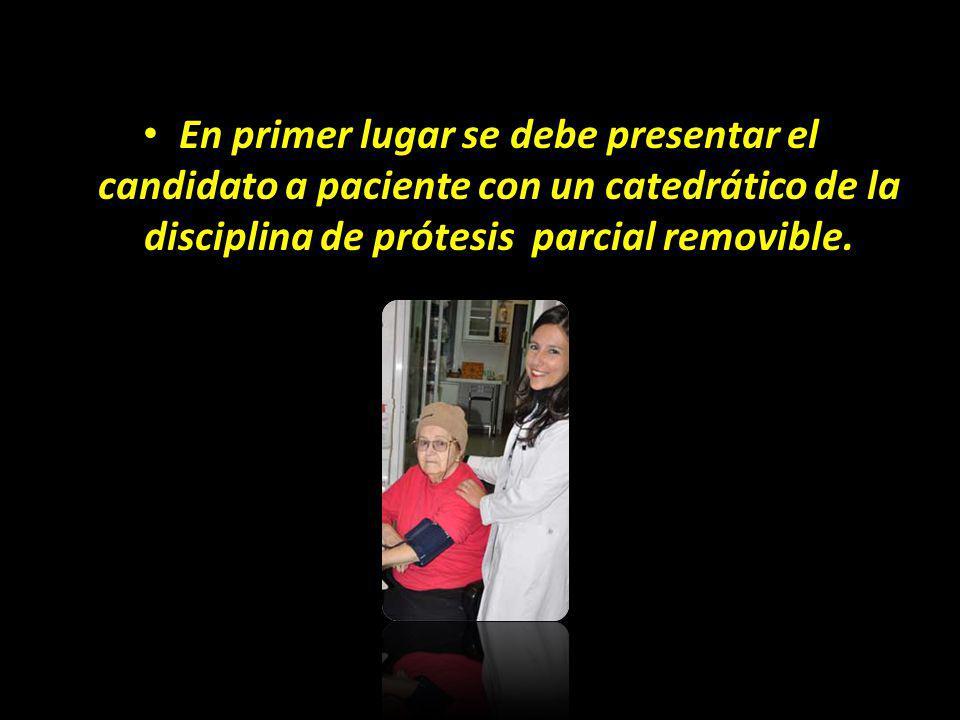 En primer lugar se debe presentar el candidato a paciente con un catedrático de la disciplina de prótesis parcial removible.