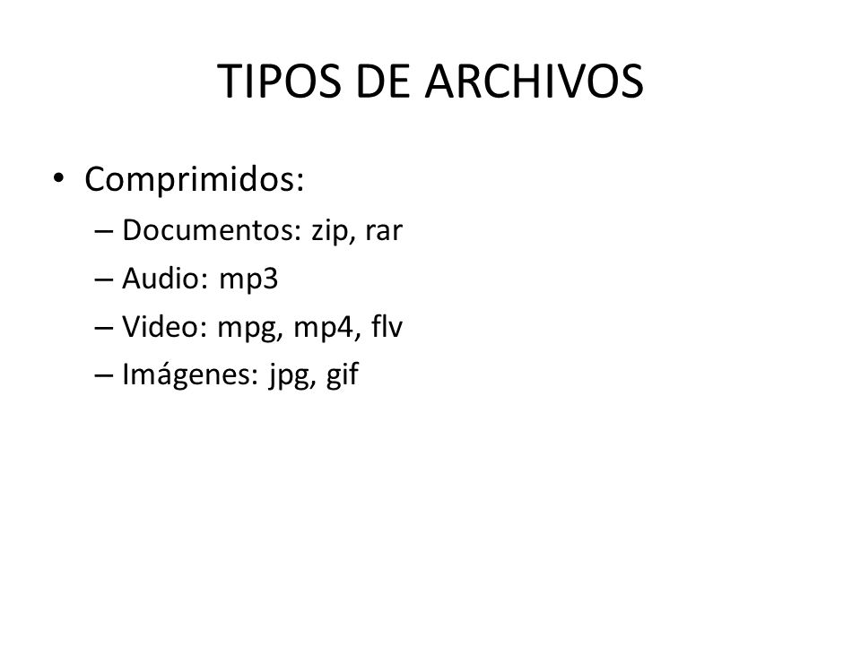 TIPOS DE ARCHIVOS Comprimidos: Documentos: zip, rar Audio: mp3