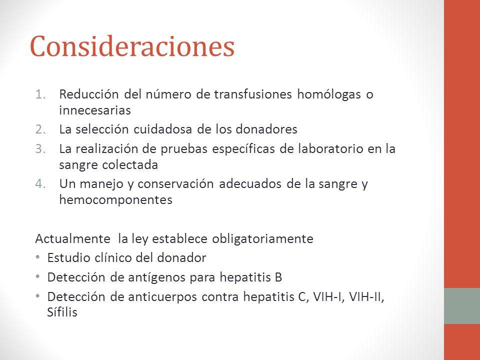 Consideraciones Reducción del número de transfusiones homólogas o innecesarias. La selección cuidadosa de los donadores.