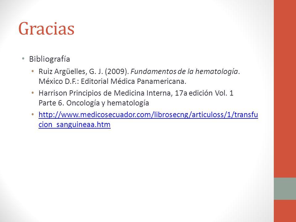 Gracias Bibliografía. Ruiz Argüelles, G. J. (2009). Fundamentos de la hematología. México D.F.: Editorial Médica Panamericana.