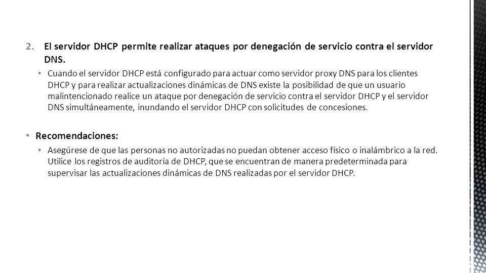 El servidor DHCP permite realizar ataques por denegación de servicio contra el servidor DNS.