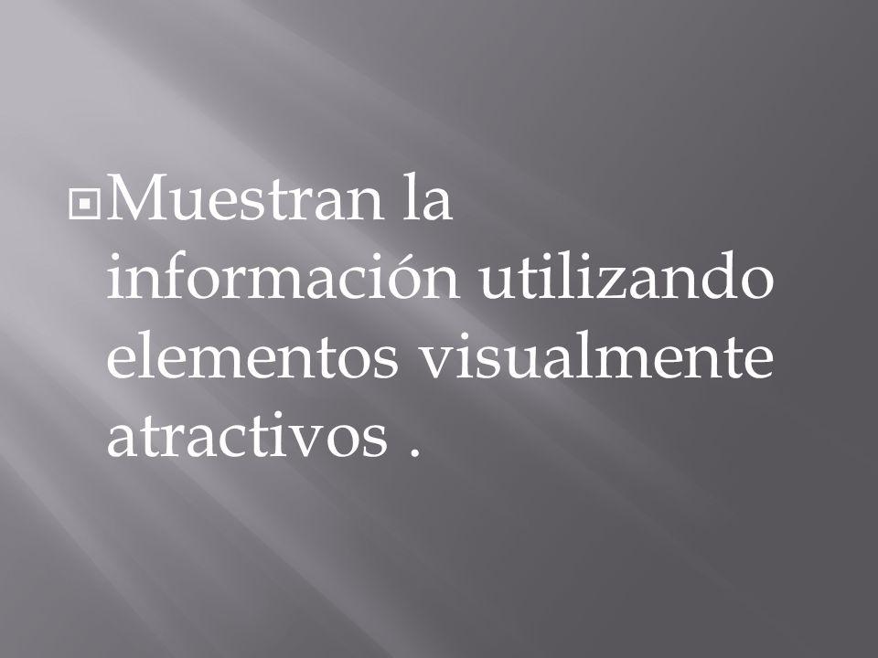 Muestran la información utilizando elementos visualmente atractivos .