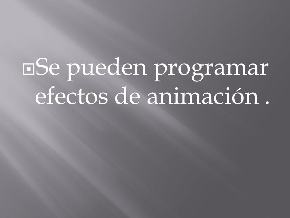 Se pueden programar efectos de animación .