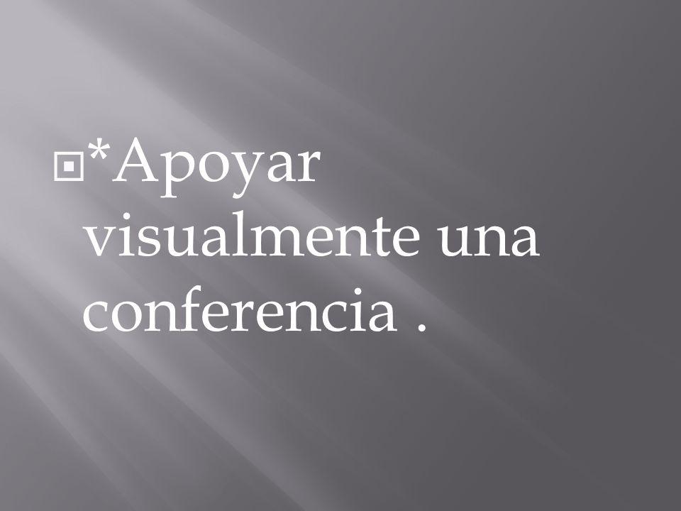 *Apoyar visualmente una conferencia .