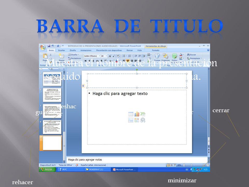 BARRA DE Titulo Muestra el nombre de la presentación seguido del nombre del programa. deshacer. cerrar.