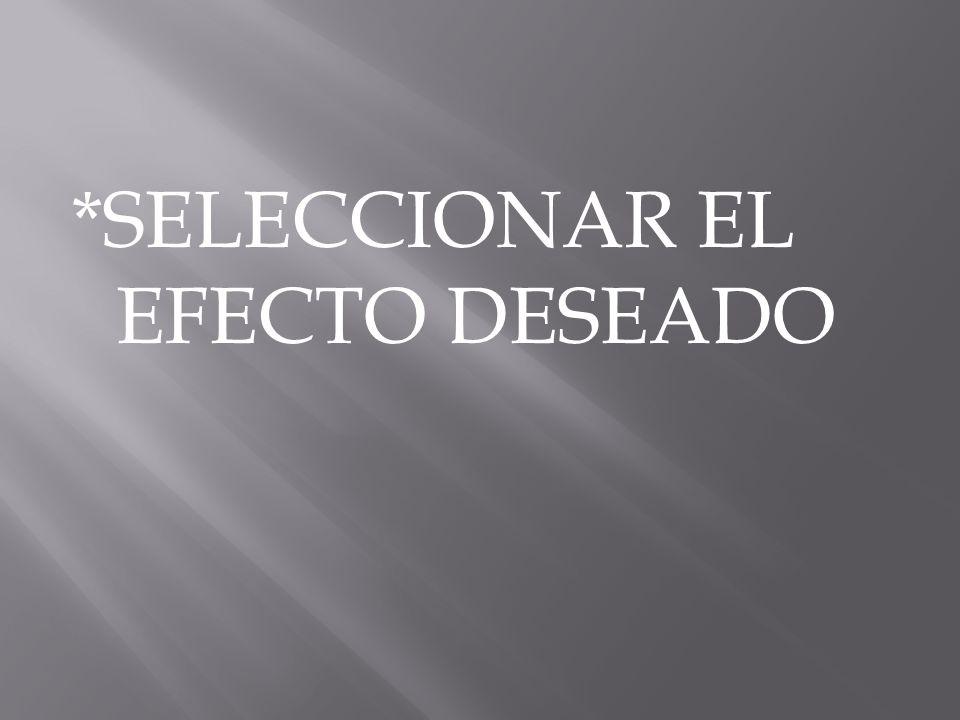 *SELECCIONAR EL EFECTO DESEADO