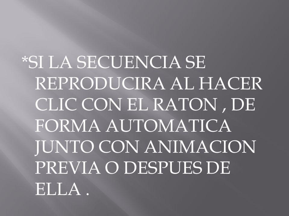*SI LA SECUENCIA SE REPRODUCIRA AL HACER CLIC CON EL RATON , DE FORMA AUTOMATICA JUNTO CON ANIMACION PREVIA O DESPUES DE ELLA .
