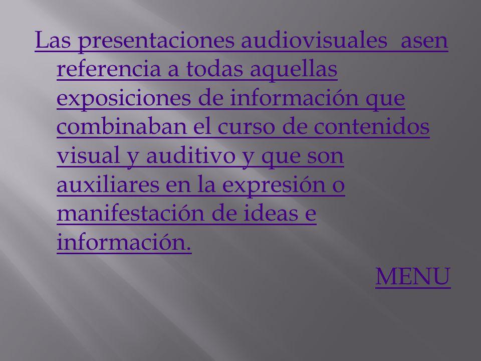 Las presentaciones audiovisuales asen referencia a todas aquellas exposiciones de información que combinaban el curso de contenidos visual y auditivo y que son auxiliares en la expresión o manifestación de ideas e información.