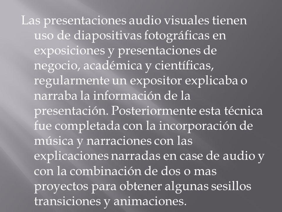 Las presentaciones audio visuales tienen uso de diapositivas fotográficas en exposiciones y presentaciones de negocio, académica y científicas, regularmente un expositor explicaba o narraba la información de la presentación.