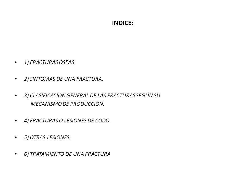INDICE: 1) FRACTURAS ÓSEAS. 2) SINTOMAS DE UNA FRACTURA.