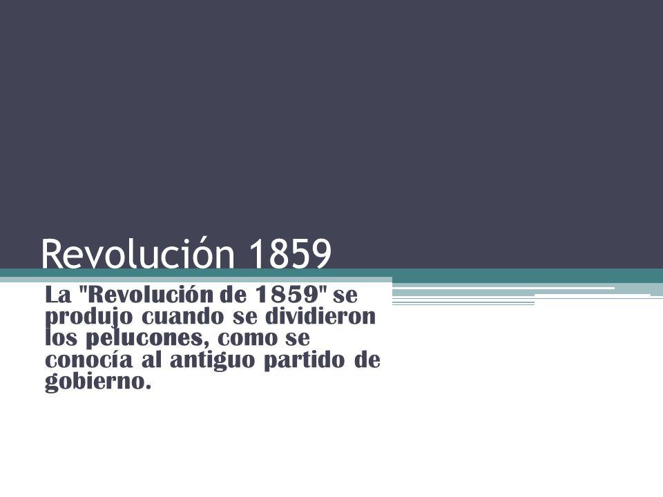 Revolución 1859 La Revolución de 1859 se produjo cuando se dividieron los pelucones, como se conocía al antiguo partido de gobierno.