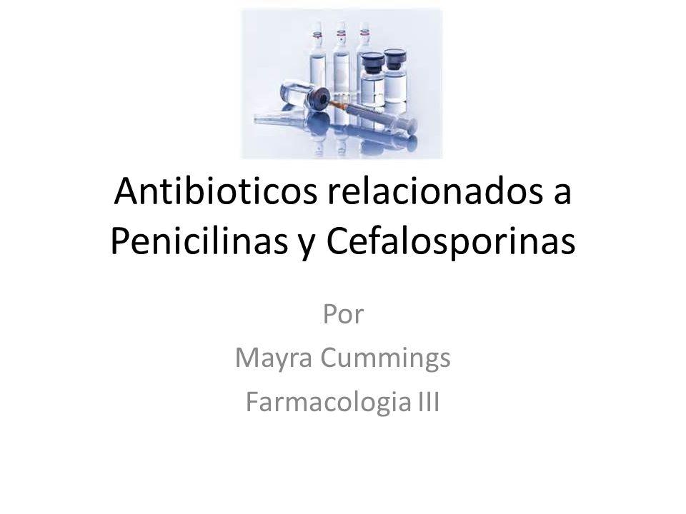 Antibioticos relacionados a Penicilinas y Cefalosporinas