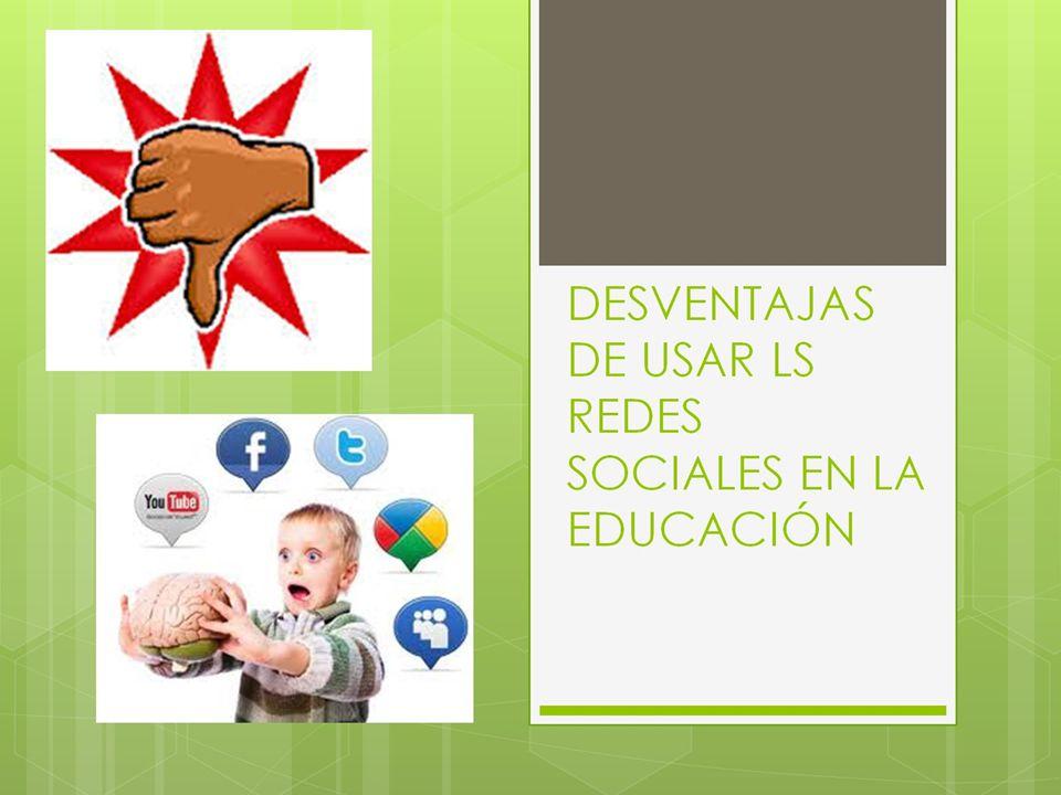 DESVENTAJAS DE USAR LS REDES SOCIALES EN LA EDUCACIÓN