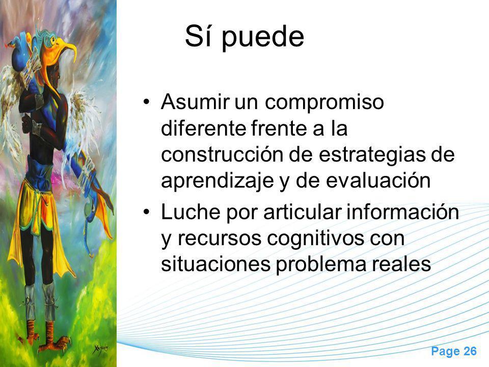 Sí puede Asumir un compromiso diferente frente a la construcción de estrategias de aprendizaje y de evaluación.