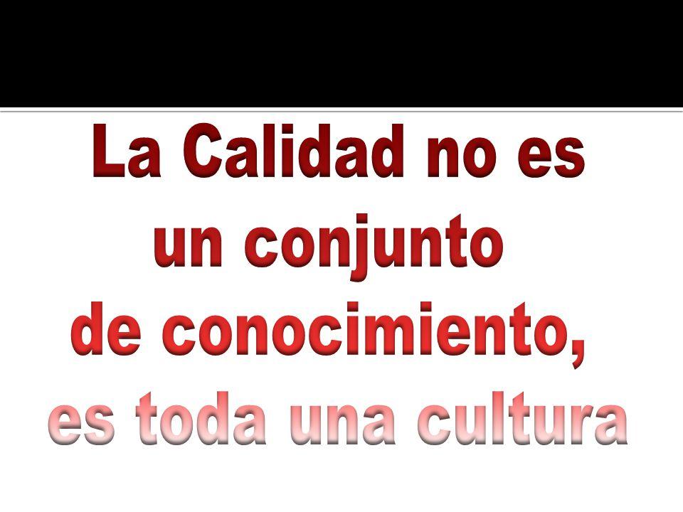 La Calidad no es un conjunto de conocimiento, es toda una cultura