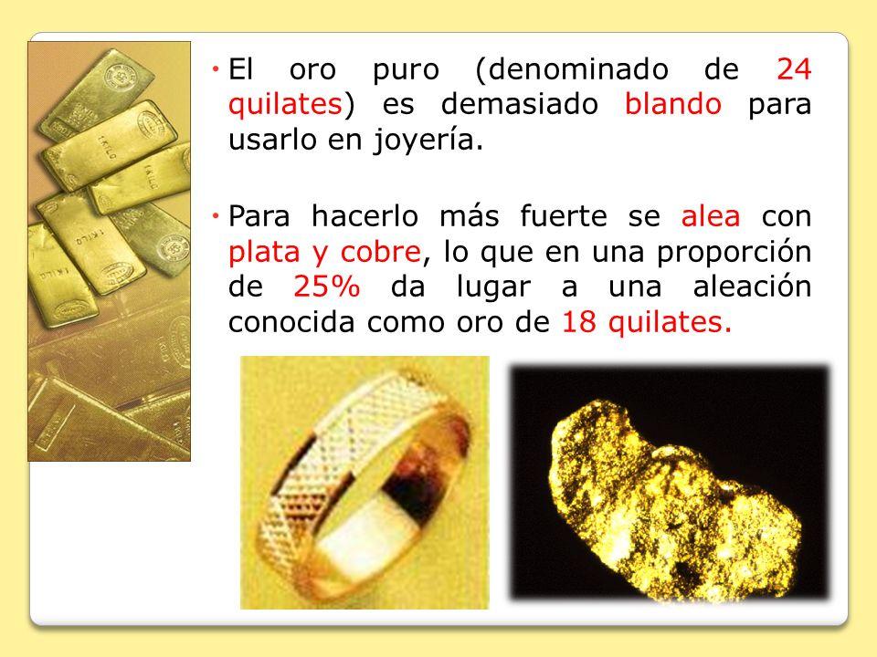 El oro puro (denominado de 24 quilates) es demasiado blando para usarlo en joyería.