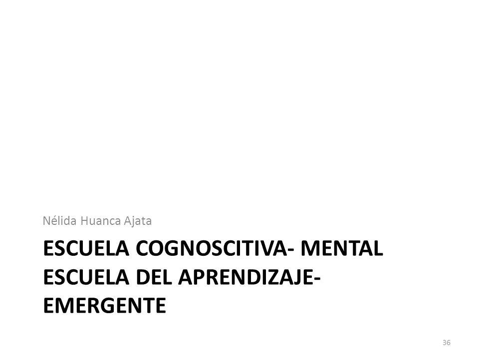 Escuela cognoscitiva- mental escuela del aprendizaje-emergente