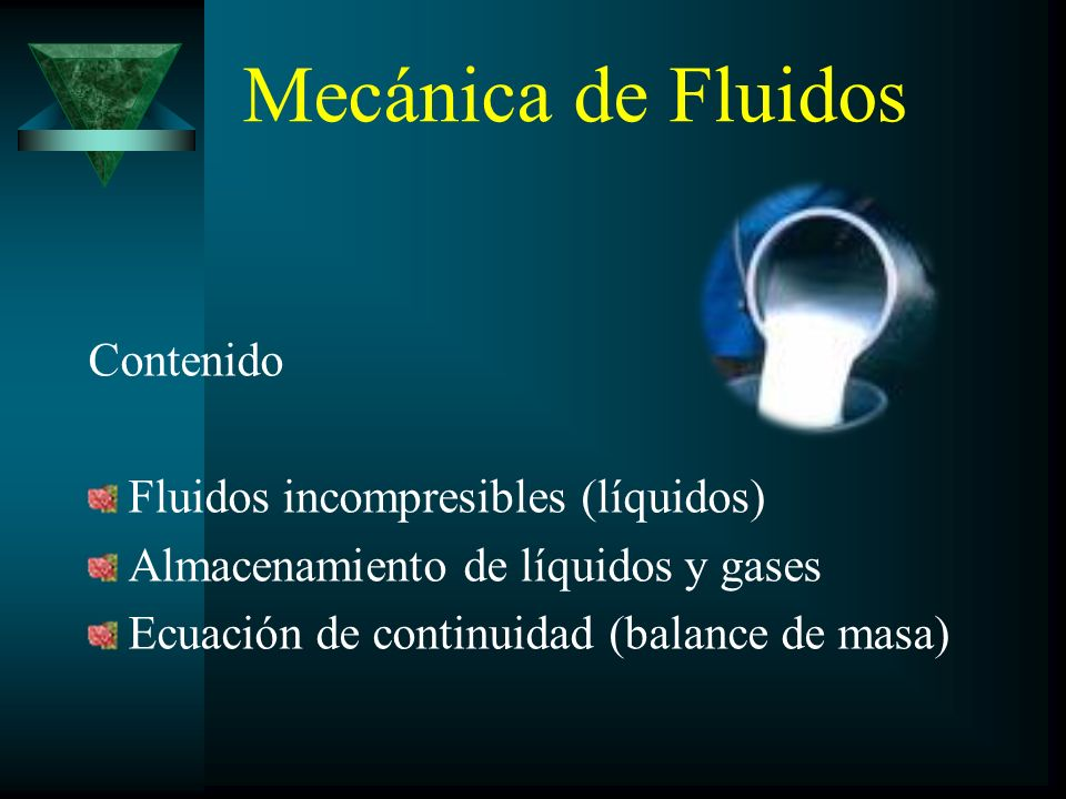 Mecánica de Fluidos Contenido Fluidos incompresibles (líquidos)