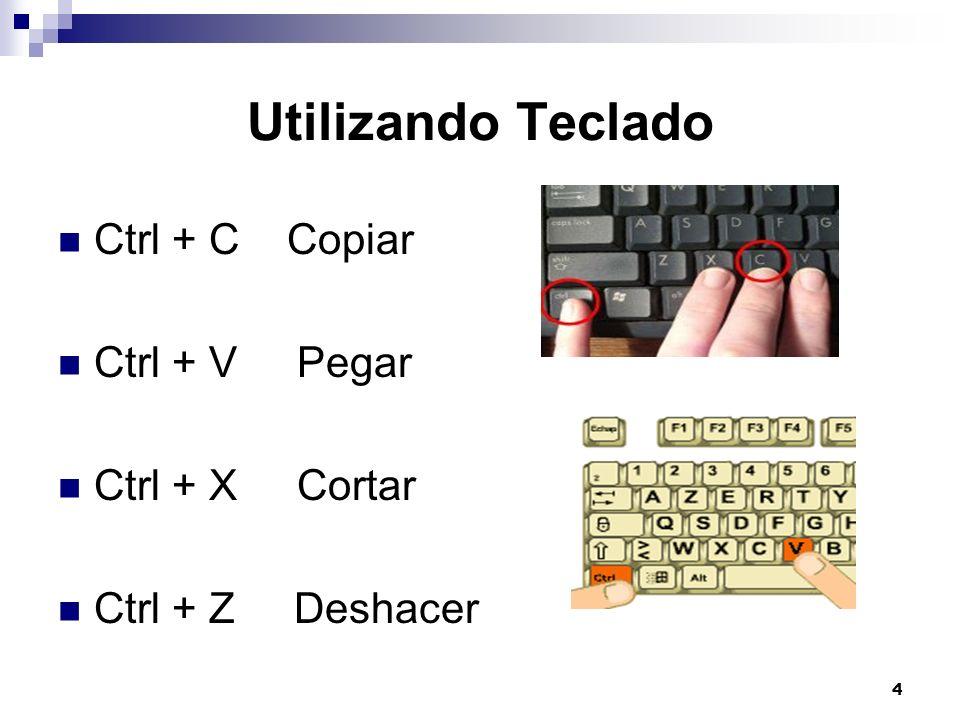 Utilizando Teclado Ctrl + C Copiar Ctrl + V Pegar Ctrl + X Cortar