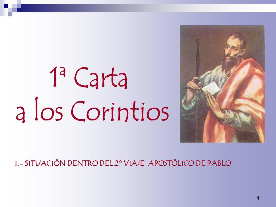 1ª Carta a los Corintios I.- SITUACIÓN DENTRO DEL 2º VIAJE APOSTÓLICO DE PABLO