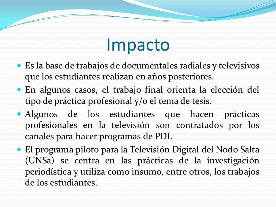 Impacto Es la base de trabajos de documentales radiales y televisivos que los estudiantes realizan en años posteriores.