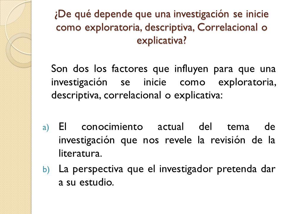 ¿De qué depende que una investigación se inicie como exploratoria, descriptiva, Correlacional o explicativa