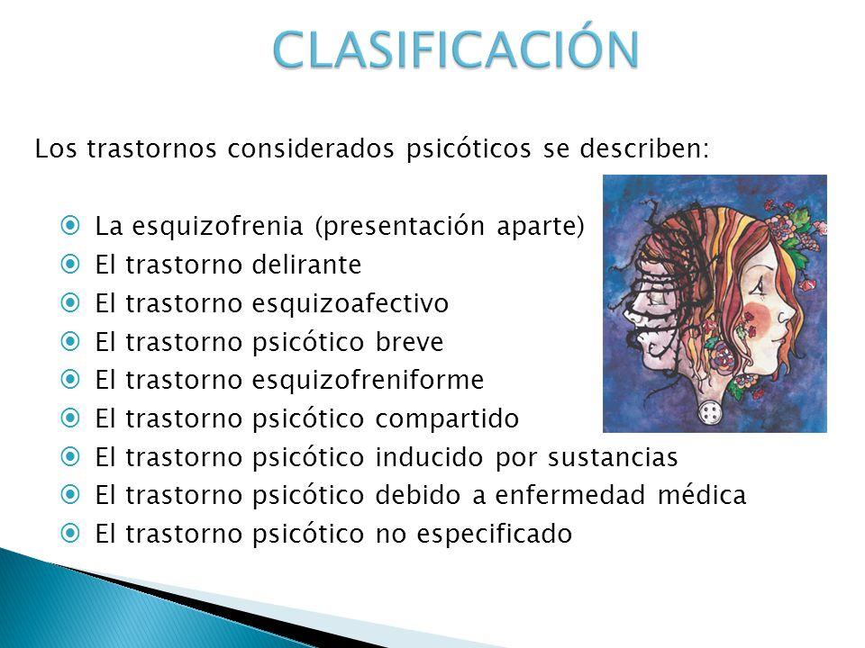 CLASIFICACIÓN Los trastornos considerados psicóticos se describen: