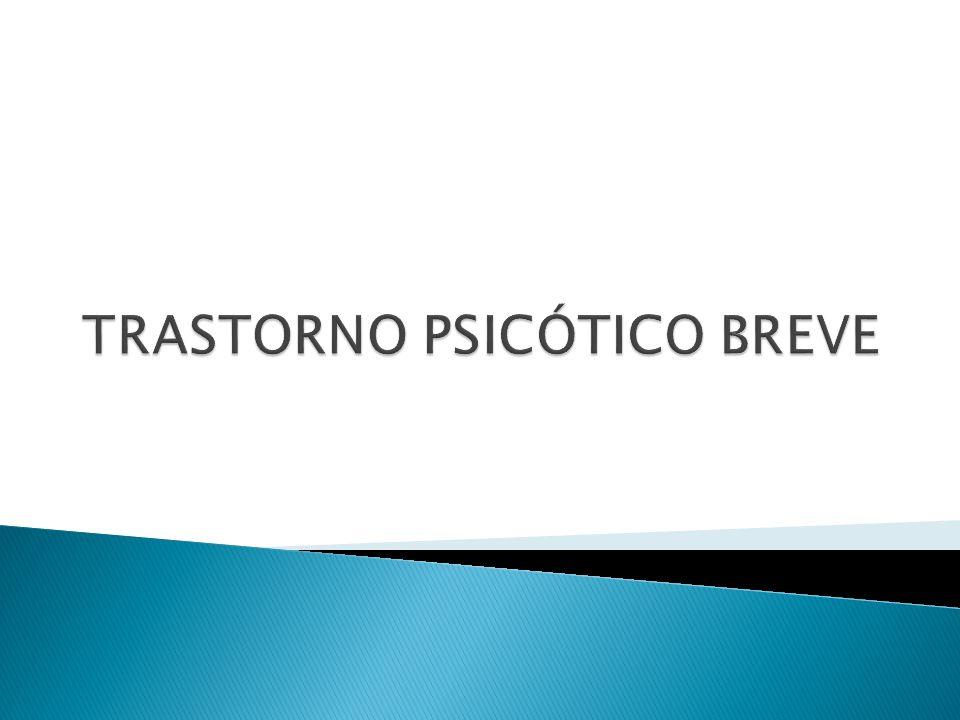 TRASTORNO PSICÓTICO BREVE