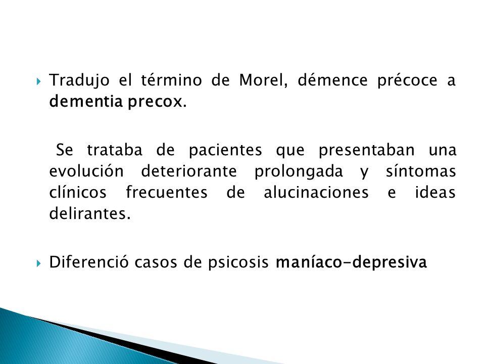 Tradujo el término de Morel, démence précoce a dementia precox.