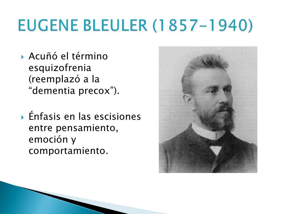 EUGENE BLEULER (1857-1940) Acuñó el término esquizofrenia (reemplazó a la dementia precox ).