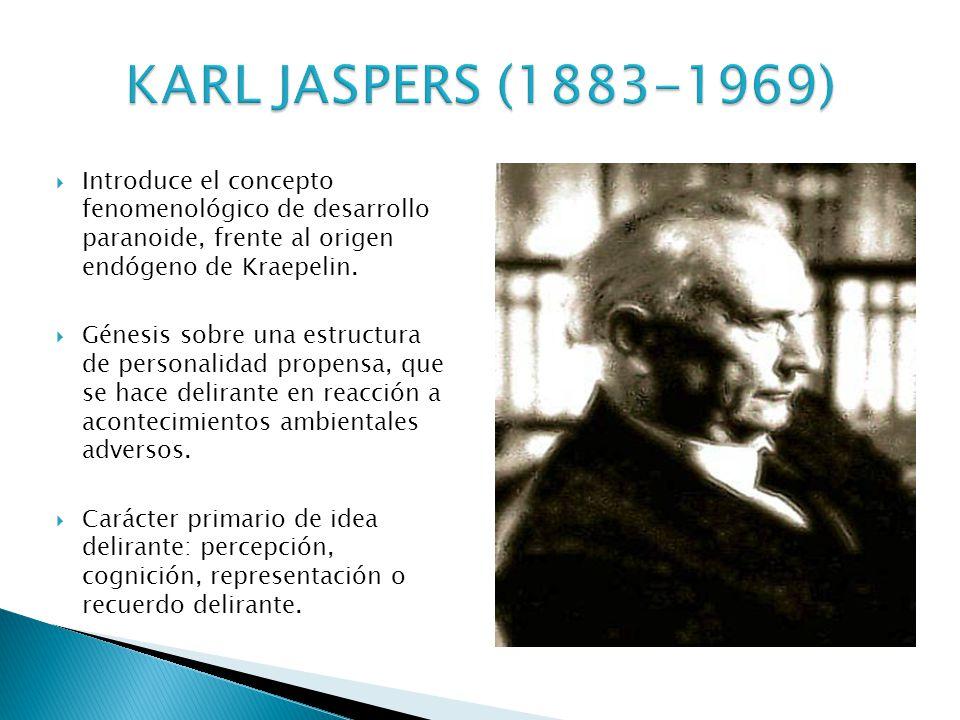 KARL JASPERS (1883-1969) Introduce el concepto fenomenológico de desarrollo paranoide, frente al origen endógeno de Kraepelin.