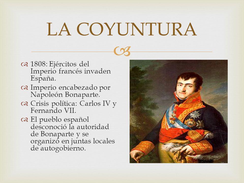 LA COYUNTURA 1808: Ejércitos del Imperio francés invaden España.