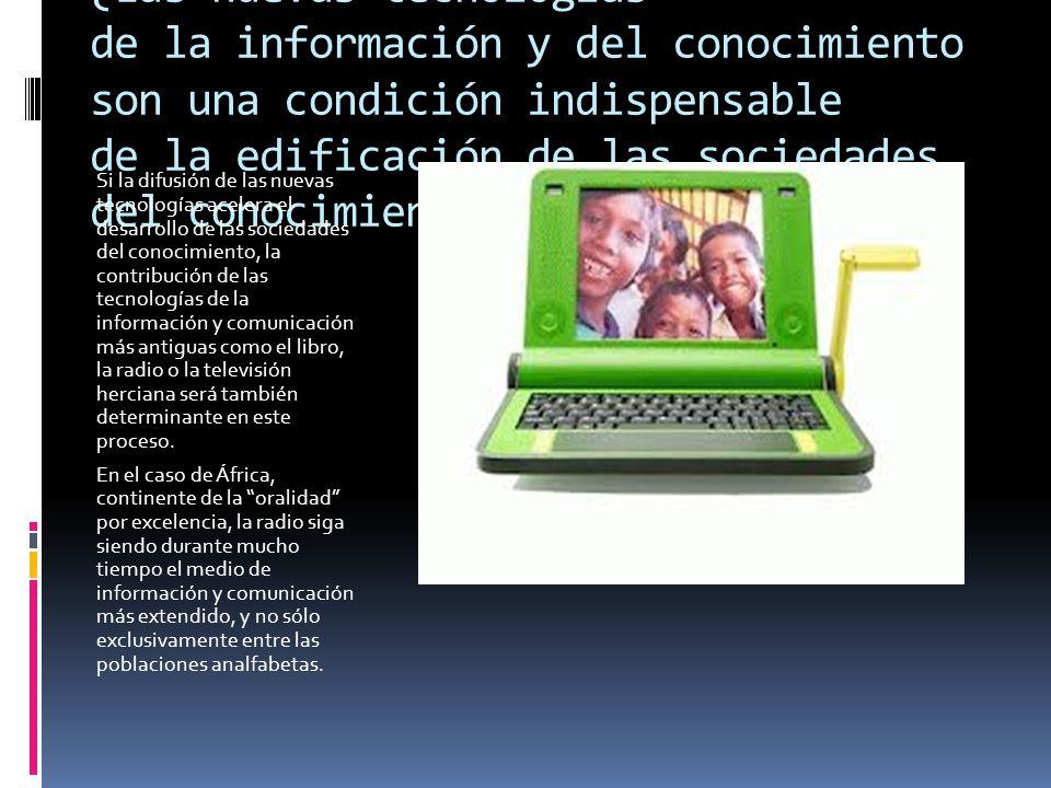 ¿Las nuevas tecnologías de la información y del conocimiento son una condición indispensable de la edificación de las sociedades del conocimiento