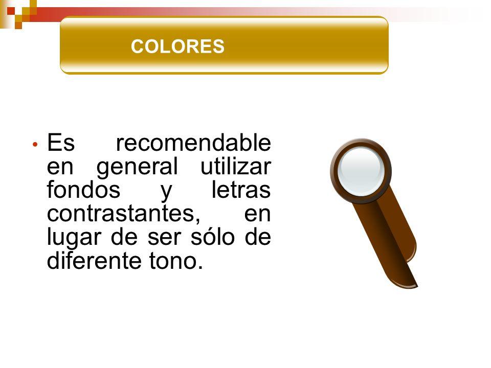 COLORES Es recomendable en general utilizar fondos y letras contrastantes, en lugar de ser sólo de diferente tono.