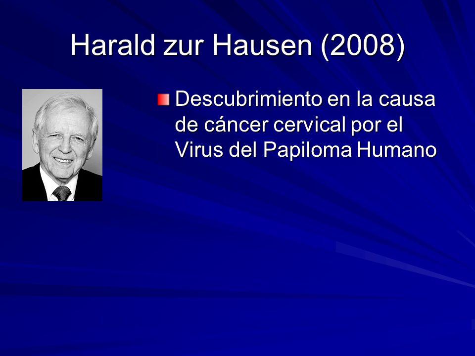 Harald zur Hausen (2008) Descubrimiento en la causa de cáncer cervical por el Virus del Papiloma Humano.