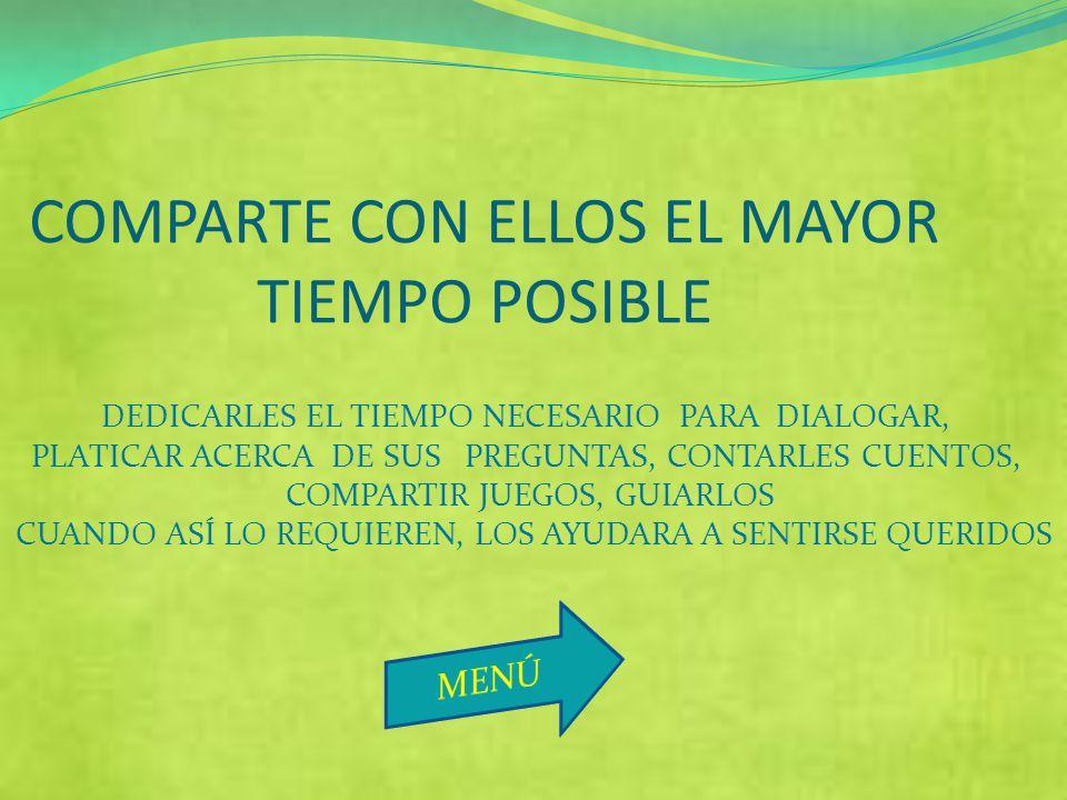 COMPARTE CON ELLOS EL MAYOR TIEMPO POSIBLE