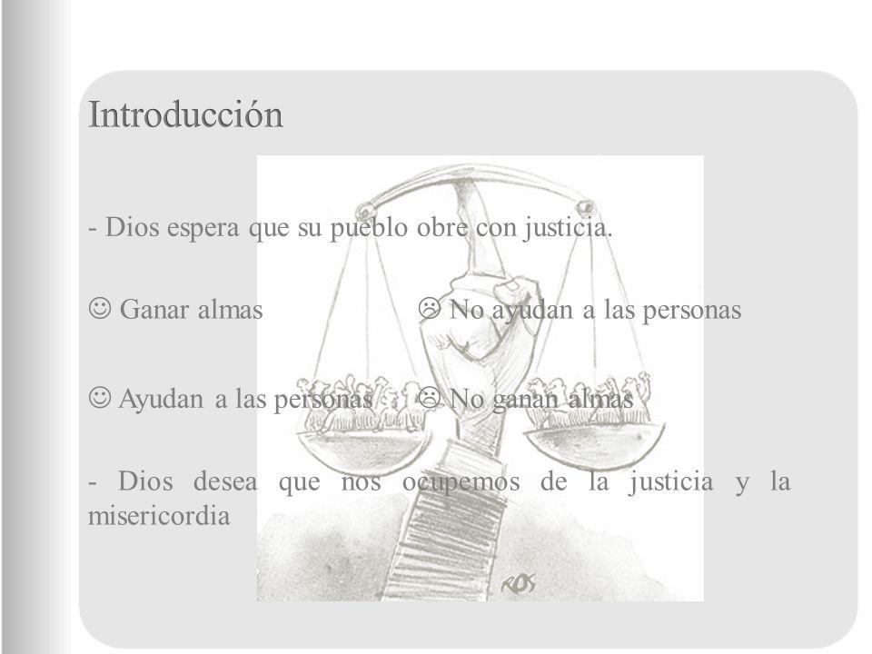 - Dios espera que su pueblo obre con justicia.