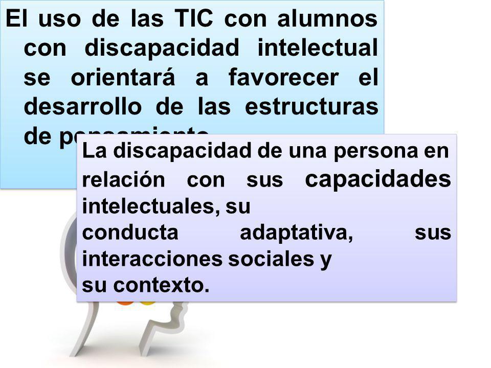 El uso de las TIC con alumnos con discapacidad intelectual se orientará a favorecer el desarrollo de las estructuras de pensamiento,