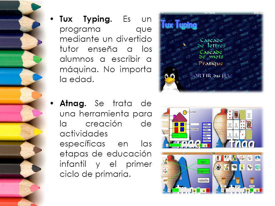 Tux Typing. Es un programa que mediante un divertido tutor enseña a los alumnos a escribir a máquina. No importa la edad.