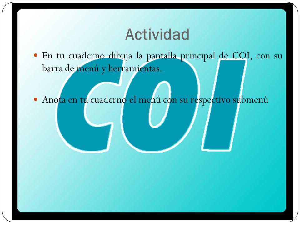 Actividad En tu cuaderno dibuja la pantalla principal de COI, con su barra de menú y herramientas.