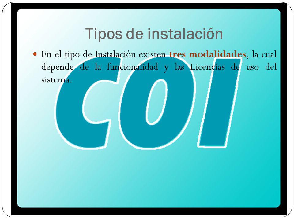Tipos de instalación En el tipo de Instalación existen tres modalidades, la cual depende de la funcionalidad y las Licencias de uso del sistema.