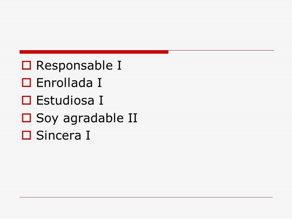 Responsable I Enrollada I Estudiosa I Soy agradable II Sincera I