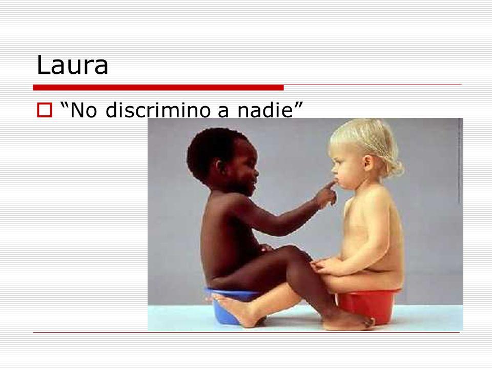 Laura No discrimino a nadie