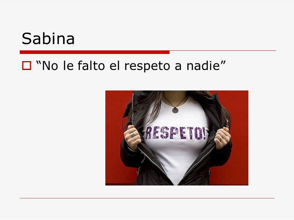 Sabina No le falto el respeto a nadie
