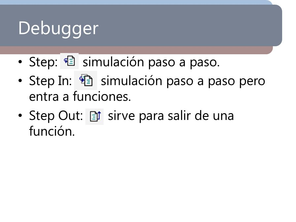Debugger Step: simulación paso a paso.