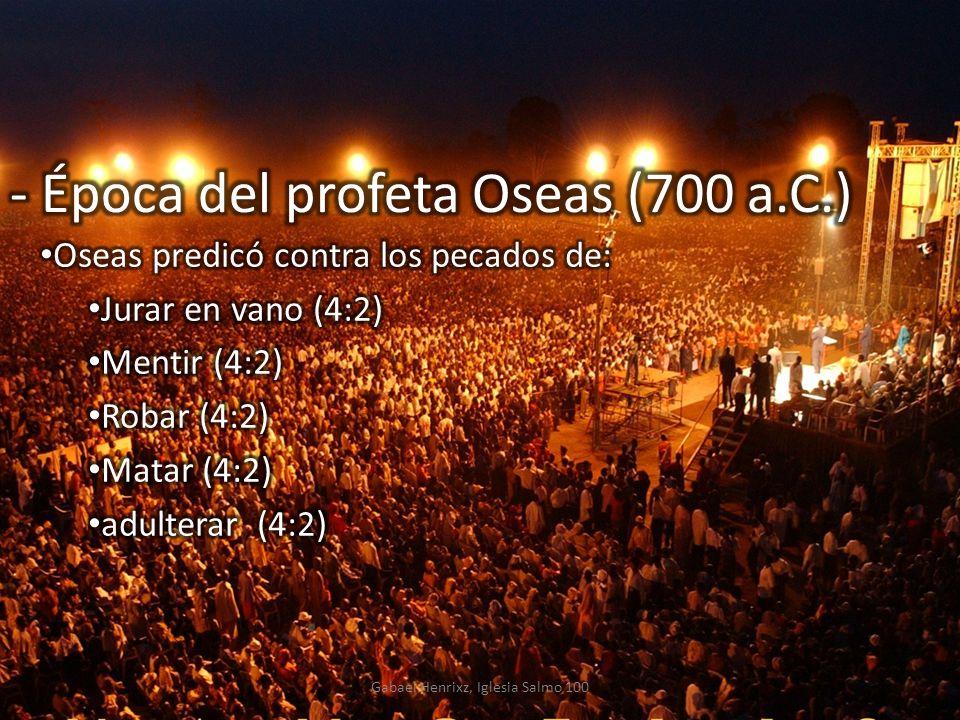 - Época del profeta Oseas (700 a.C.)