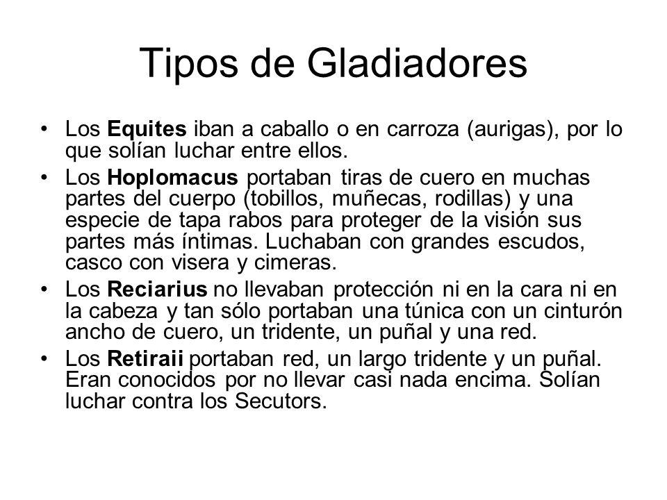 Tipos de Gladiadores Los Equites iban a caballo o en carroza (aurigas), por lo que solían luchar entre ellos.