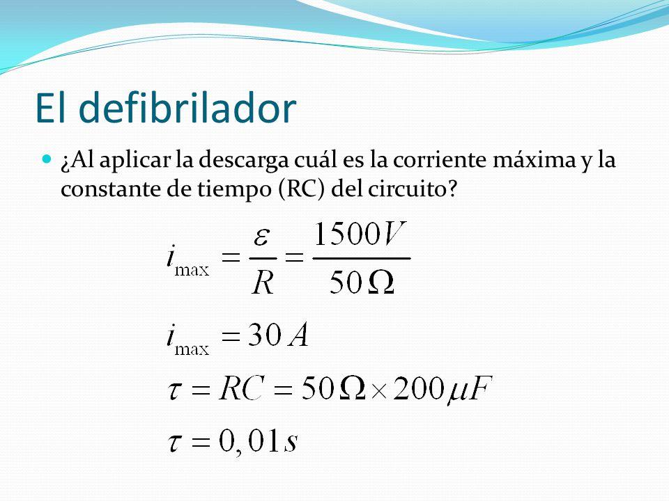 El defibrilador ¿Al aplicar la descarga cuál es la corriente máxima y la constante de tiempo (RC) del circuito